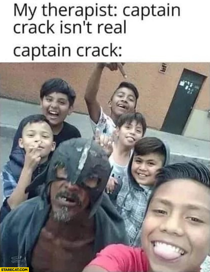 My therapist: captain crack isn't real, actually is homeless man
