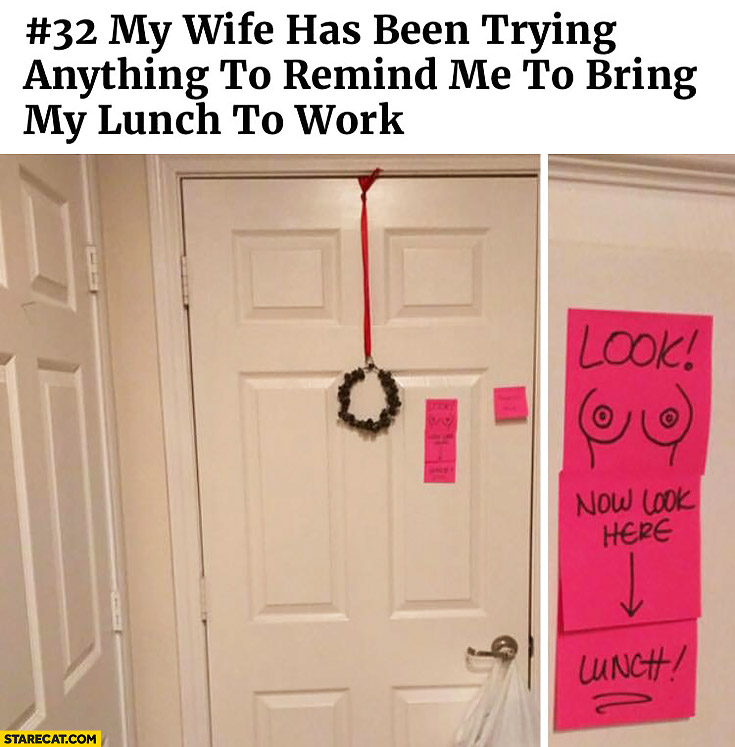 My wife has been trying anything to remind me to bring my lunch to work
