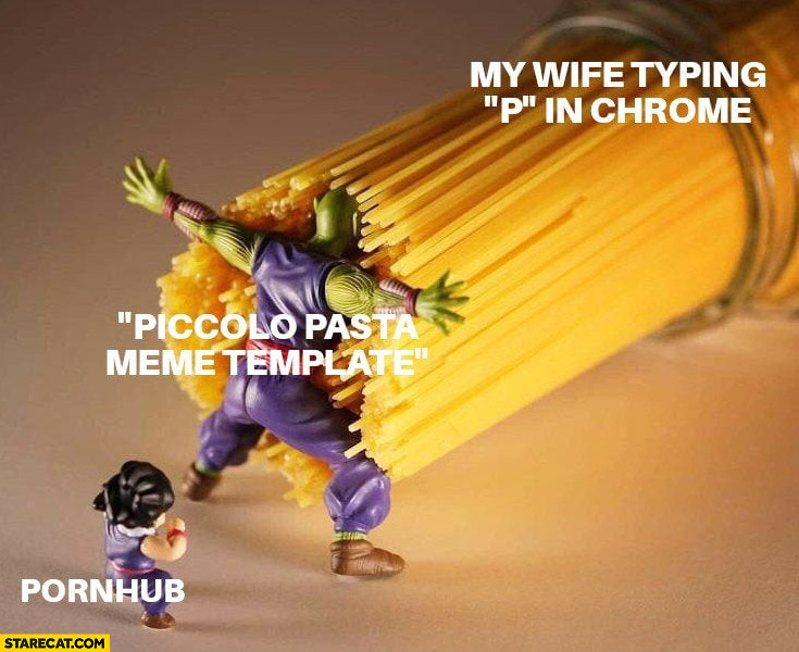 My wife typing p in chrome pornhub protected by piccolo pasta meme template