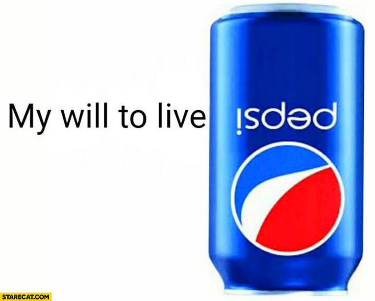 My will to live isded is dead Pepsi can upside down