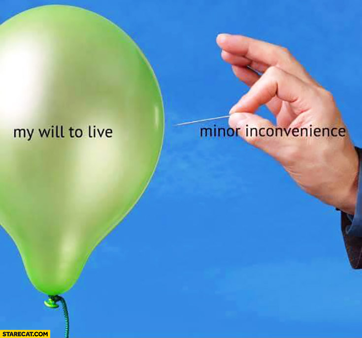 My will to live vs minor inconvenience balloon needle