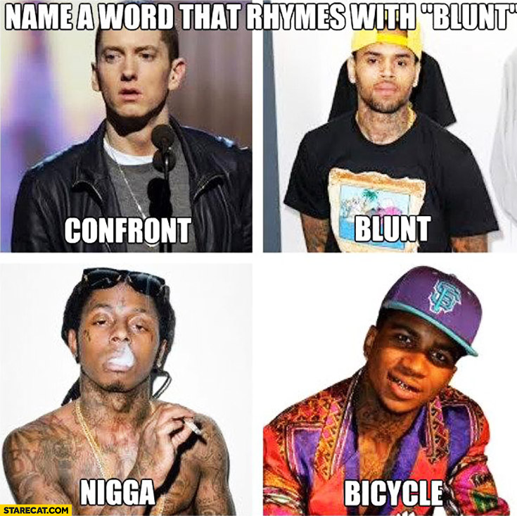"Name a word that rhymes with ""blunt"": Eminem confront, Chris Brown blunt, Lil Wayne nigga, Lil B bicycle"