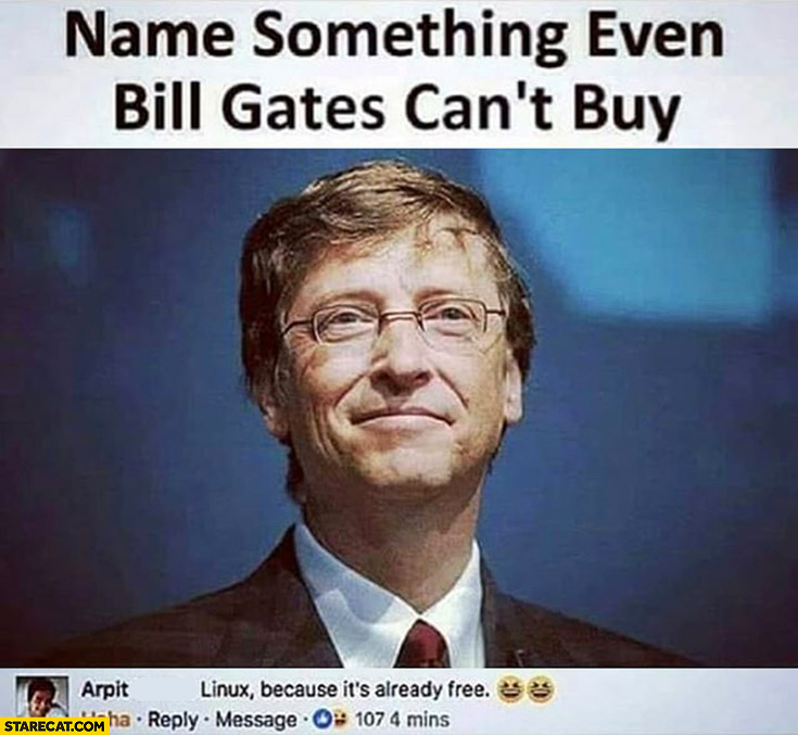 Name something even Bill Gates can't buy Linux because it's already free