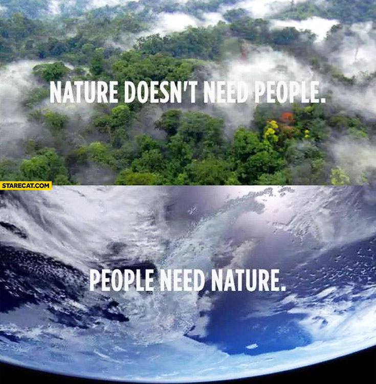 Nature doesn't need people need nature