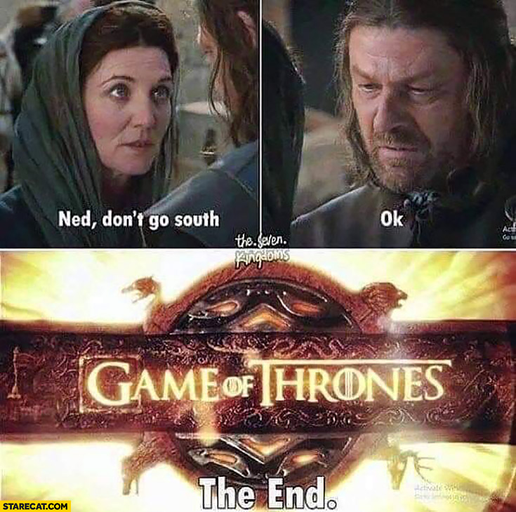 Ned, don't go south, ok. Game of Thrones the end
