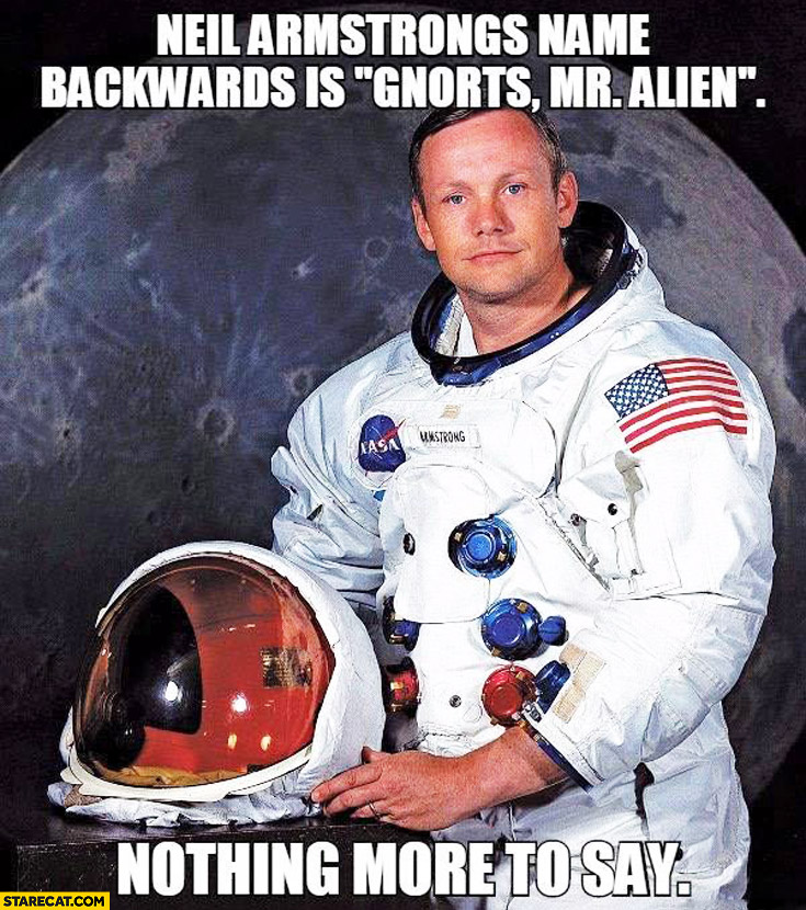 Neil Armstrong's name backwards is Gnorts Mr Alien, nothing more to say