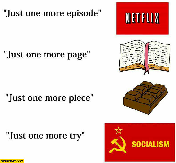 Netflix just one more episode book just one more page chocolate just one more piece socialism just one more try