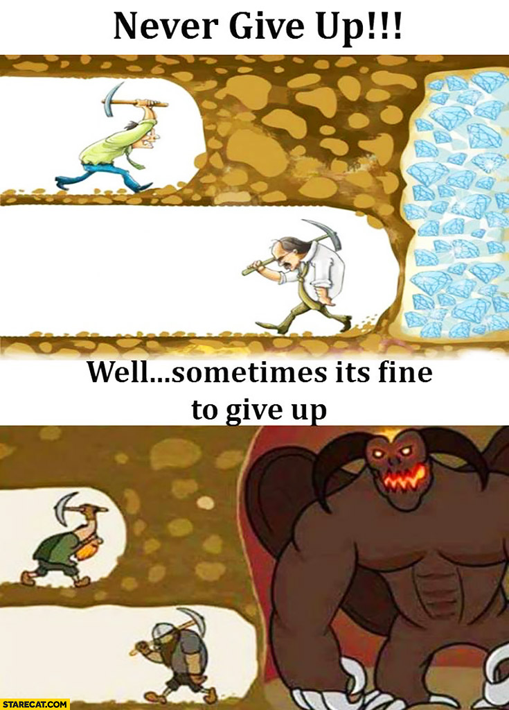 Never give up digging up a tunnel. Well, sometimes it's fine to give up demon