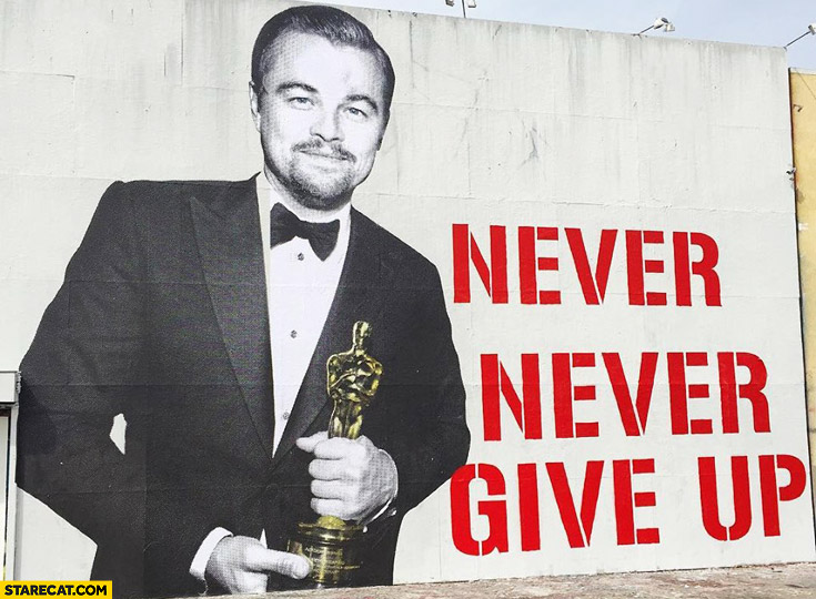 Never give up Leonardo DiCaprio with an Oscar