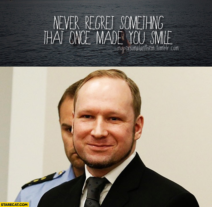 Never regret something that once made you smile Breivik