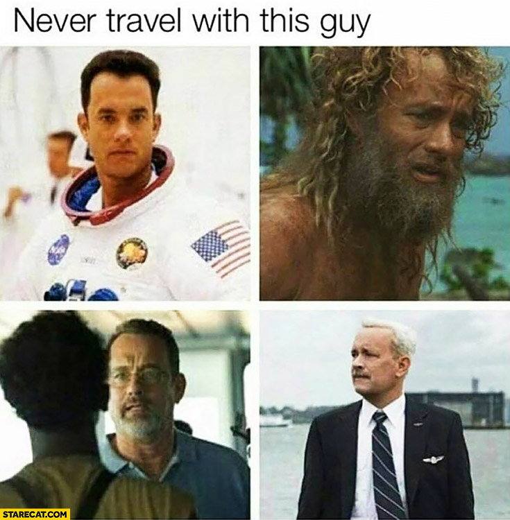 Never travel with this guy Tom Hanks