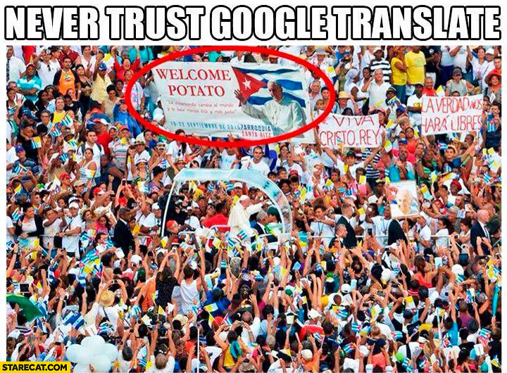 Never trust Google Translate welcome potato Pope