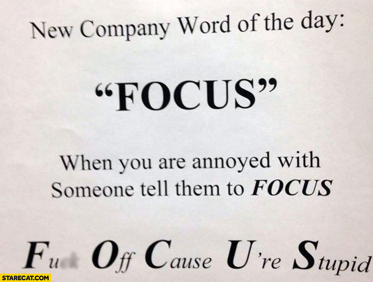 New company word focus fck off cause U're stupid when you are annoyed with someone tell them to focus