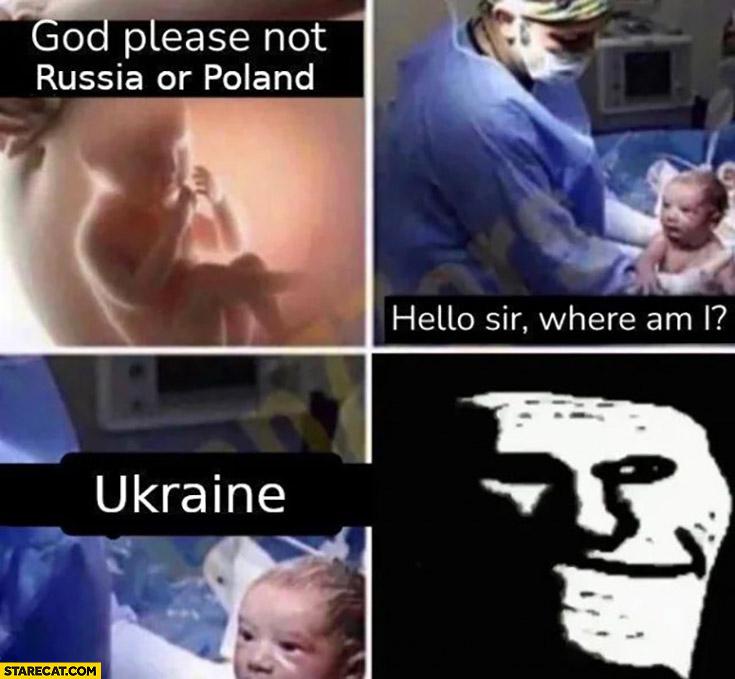 Newborn: God please not Russia or Poland, hello sir, where am I? Ukraine