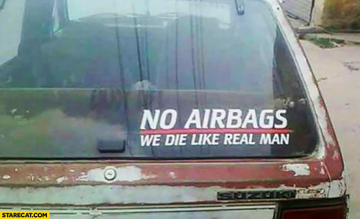 No airbags, we die like real man. Old car sticker