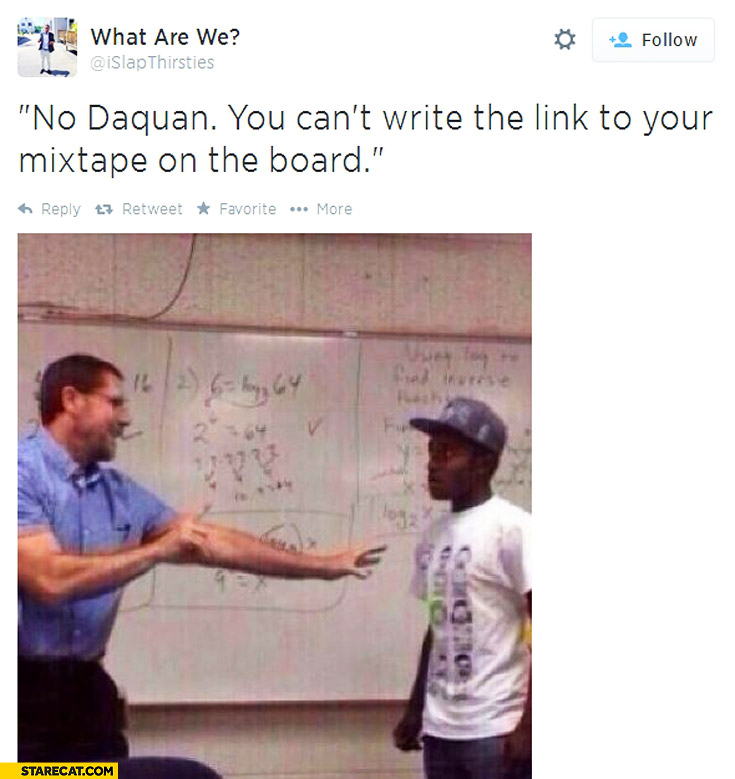 No Daquan you can't write the link to your mixtape on the board