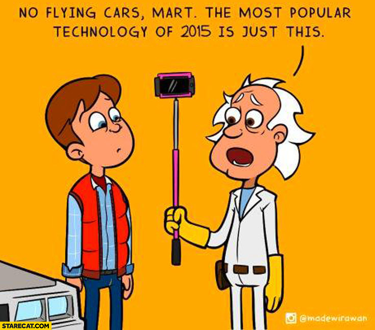 No flying cars Marty, the most popular technology of 2015 is just selfie stick. Back to the Future