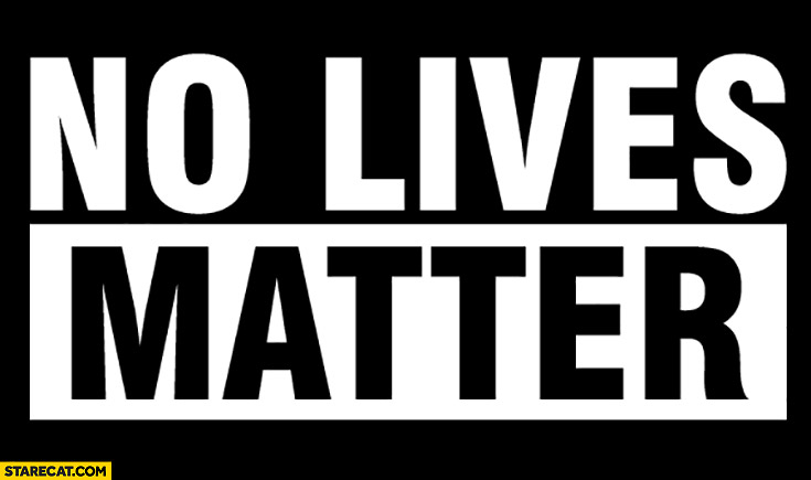 No lives matter quote slogan graphic