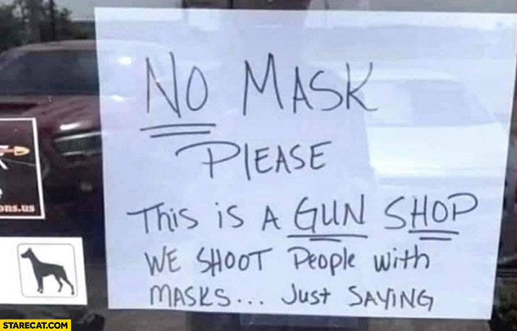 No mask please, this is a gun shop we shoot people with masks warning