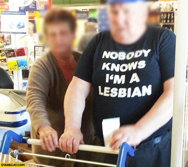 Nobody knows I'm a lesbian fat man t-shirt