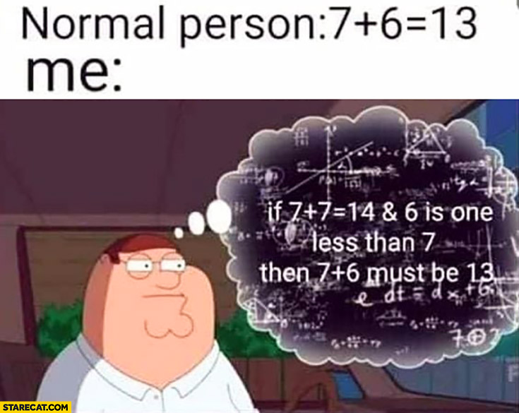 Normal people adding 7 plus 6 equals 13, me: different logic Family Guy