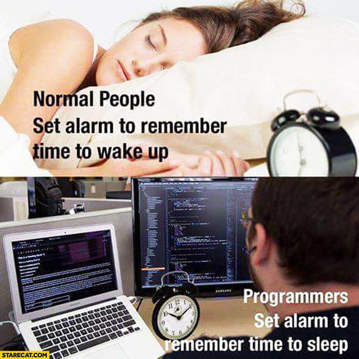 Normal people set alarm to remember time to wake up programmers set alarm to remember time to sleep
