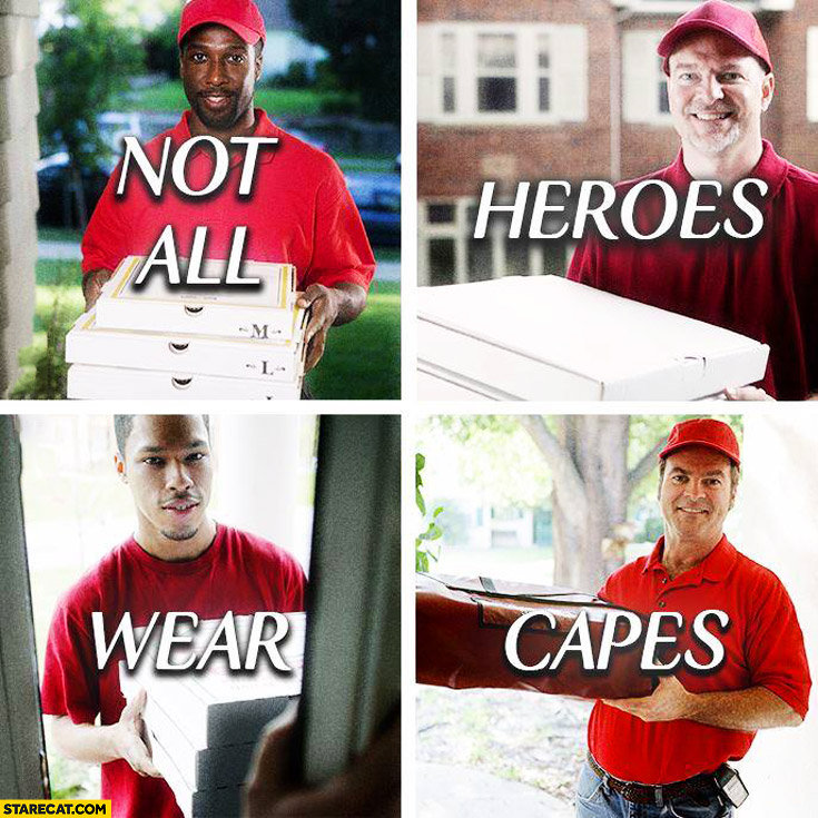 Not all heroes wear capes pizza delivery man