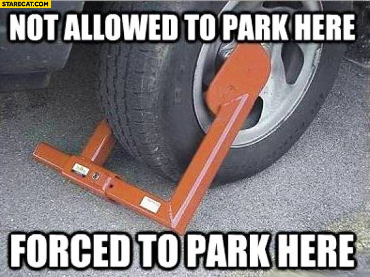 Not allowed to park here forced to park here car wheel locked