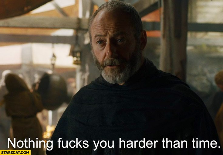 Nothing fcks you harder than life Game of Thrones