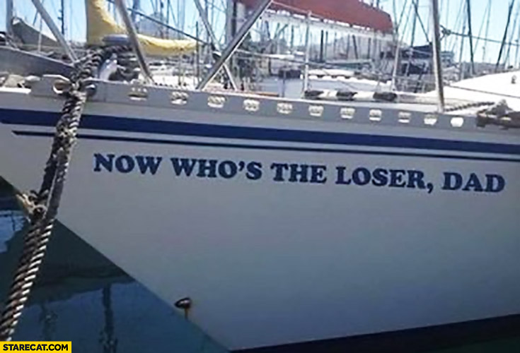 Now who's the loser dad? Boat name