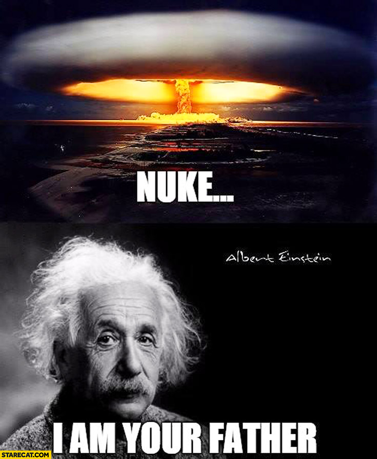 Nuke I am your father Albert Einstein