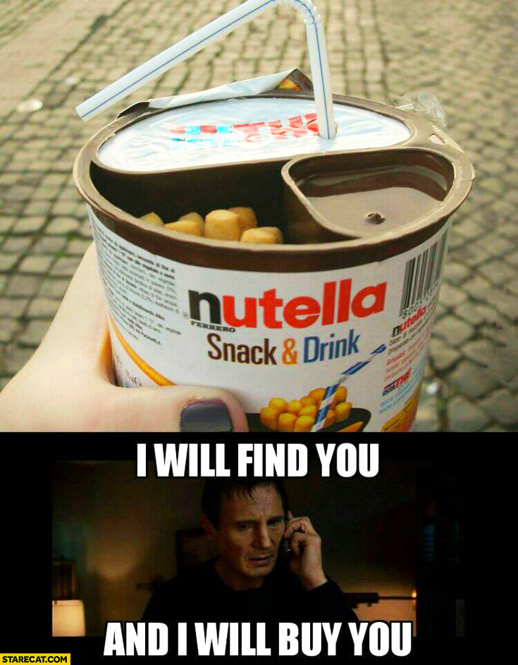 Nutella snack and drink: I will find you and I will buy you