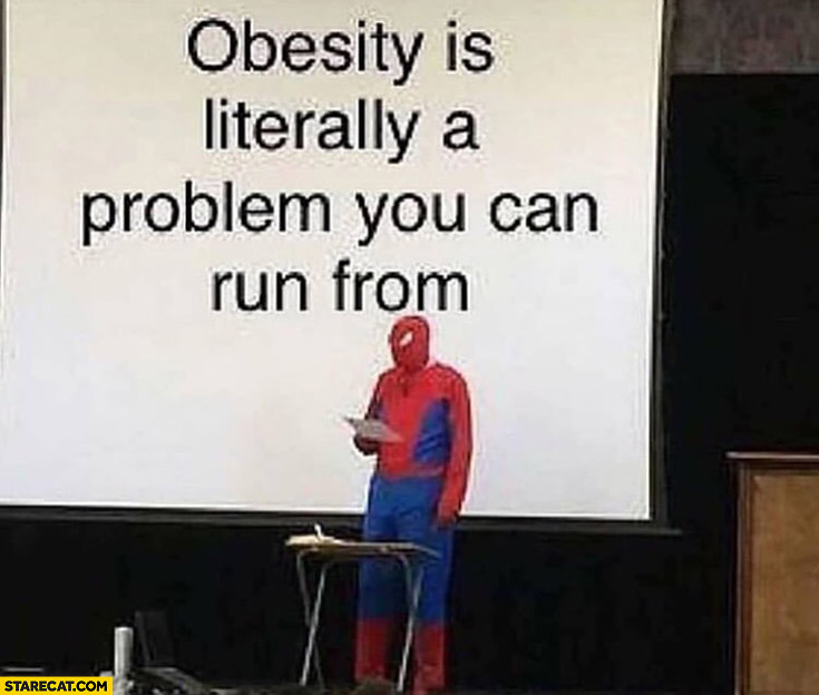 Obesity is literally a problem you can run from fat Spiderman