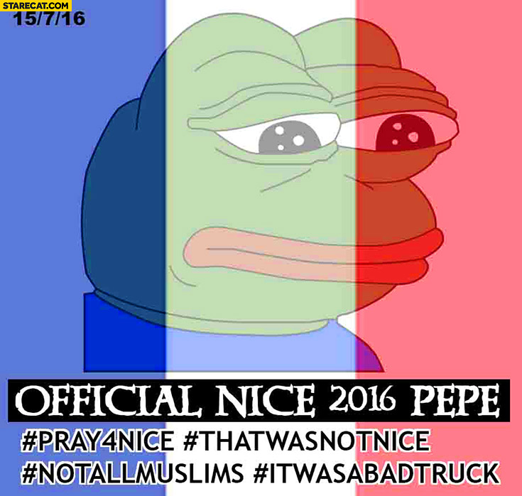 Official Nice 2016 pepe: pray 4 nice, that was not nice, not all muslims, it was a bad truck