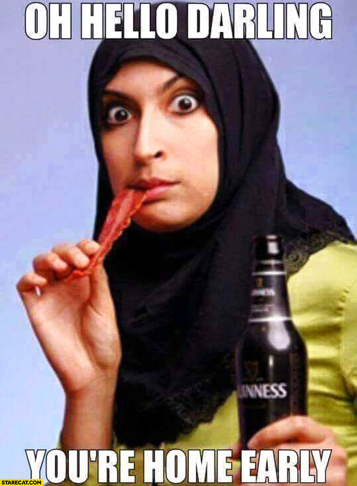 Oh hello darling you're home early muslim woman wife eating meat drinking beer