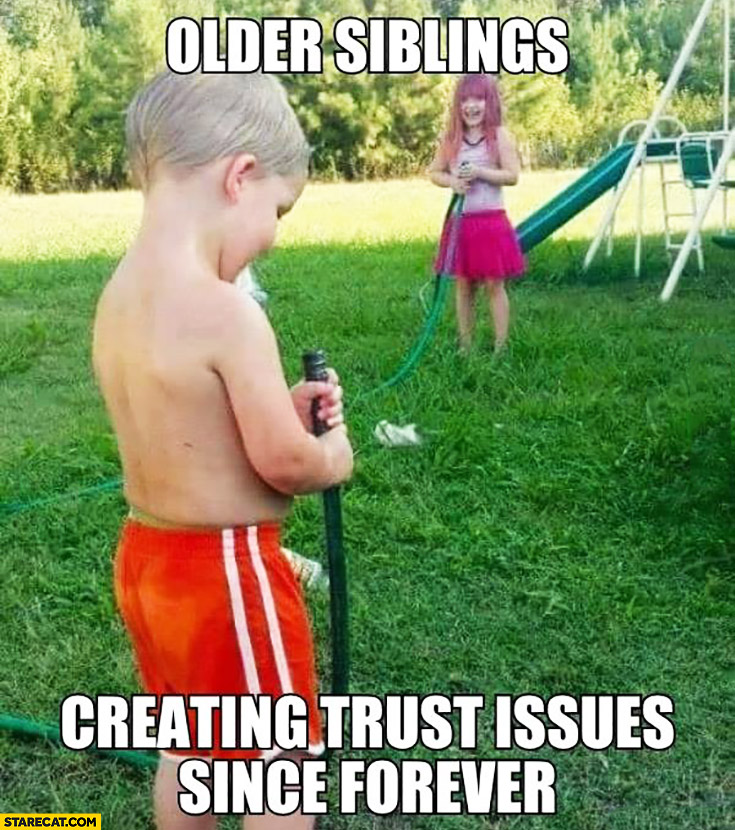 Older siblings creating trust issues since forever