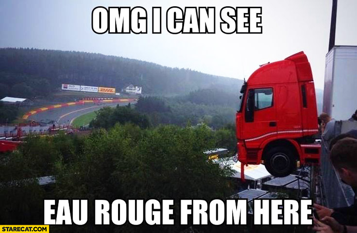 OMG I can see Eau Rouge from here truck fail