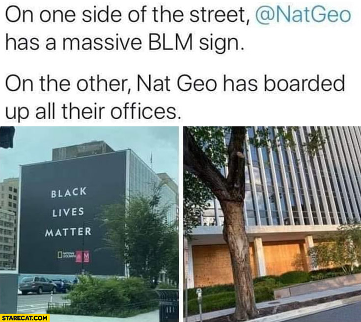 On one side of the street National Geographic has a massive BLM black lives matter sign on the other it has boarded up all their offices