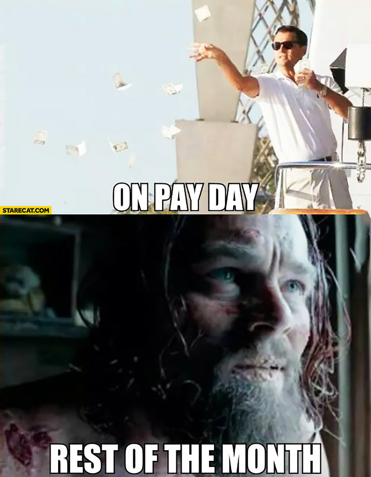 On pay day vs rest of the month Leonardo DiCaprio Wolf of Wall Street vs The Revenant