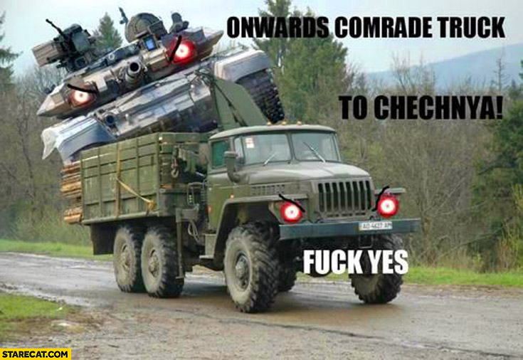 Onwards comrade truck to chechnya fuck yes