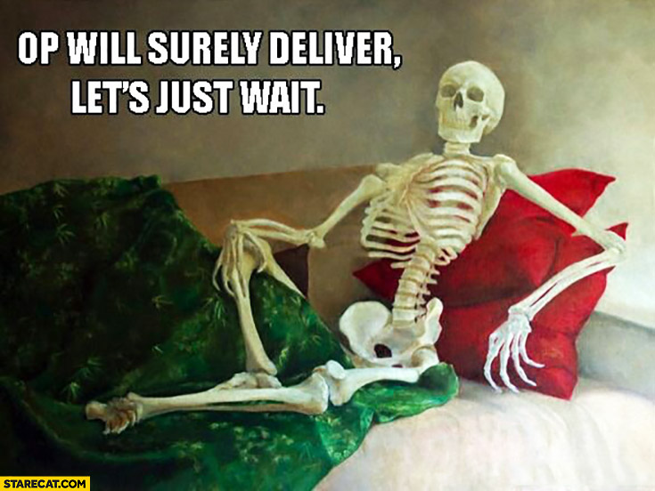 OP will surely deliver, let's just wait skeleton