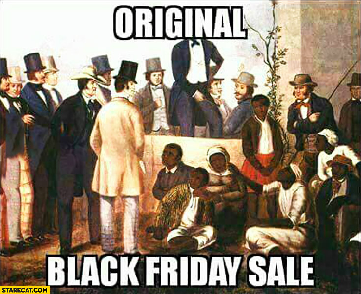 Original Black Friday sale black slaves