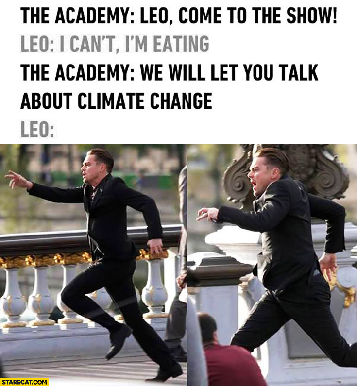 Oscars Academy: Leo, come to the show. I can't, I'm eating. We will let you talk about climate change. Leonardo DiCaprio running