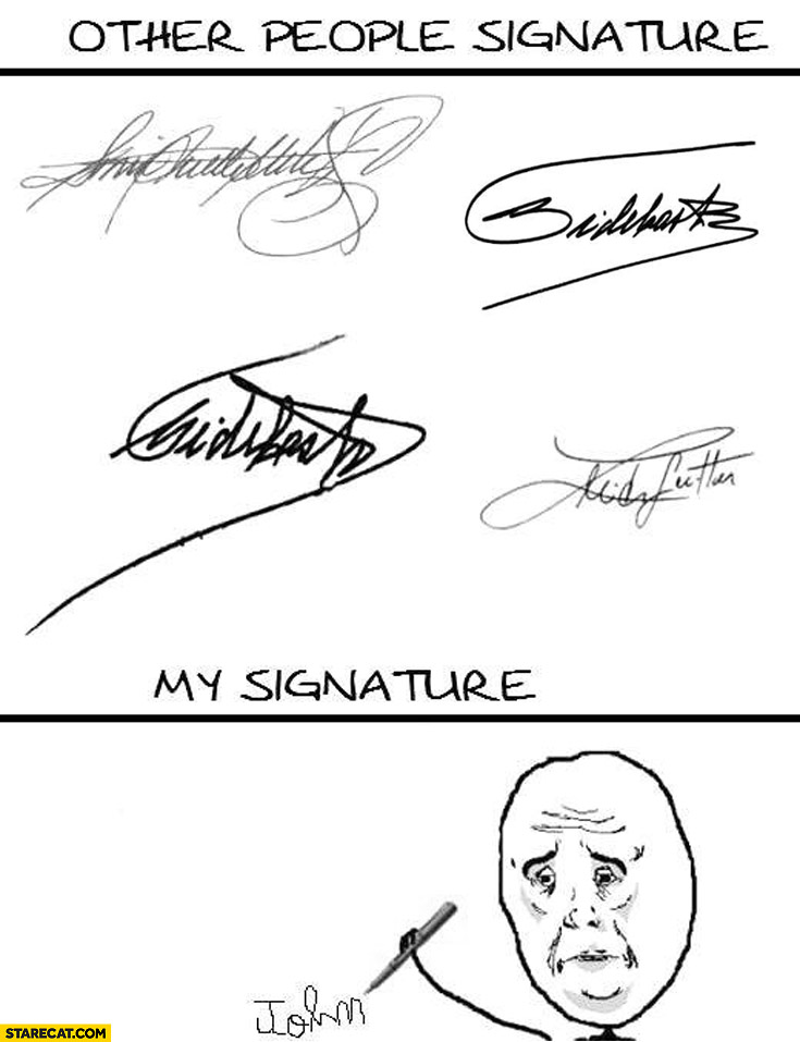 Other people signature, my signature
