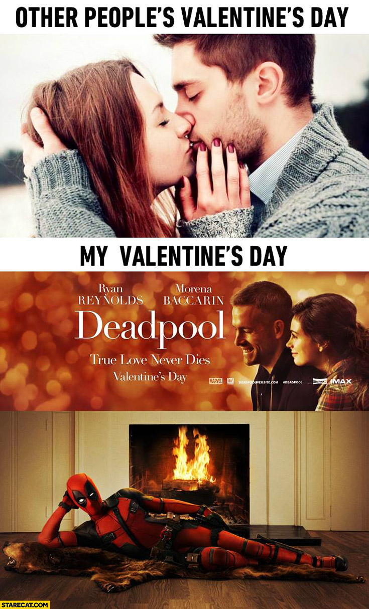 Other's people Valentines Day: with loved one, my Valentine's Day: Deadpool