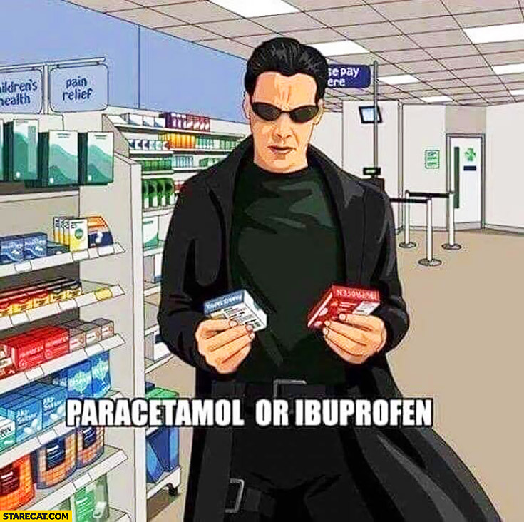 Paracetamol or ibuprofen? Neo is choosing painkillers red blue pill