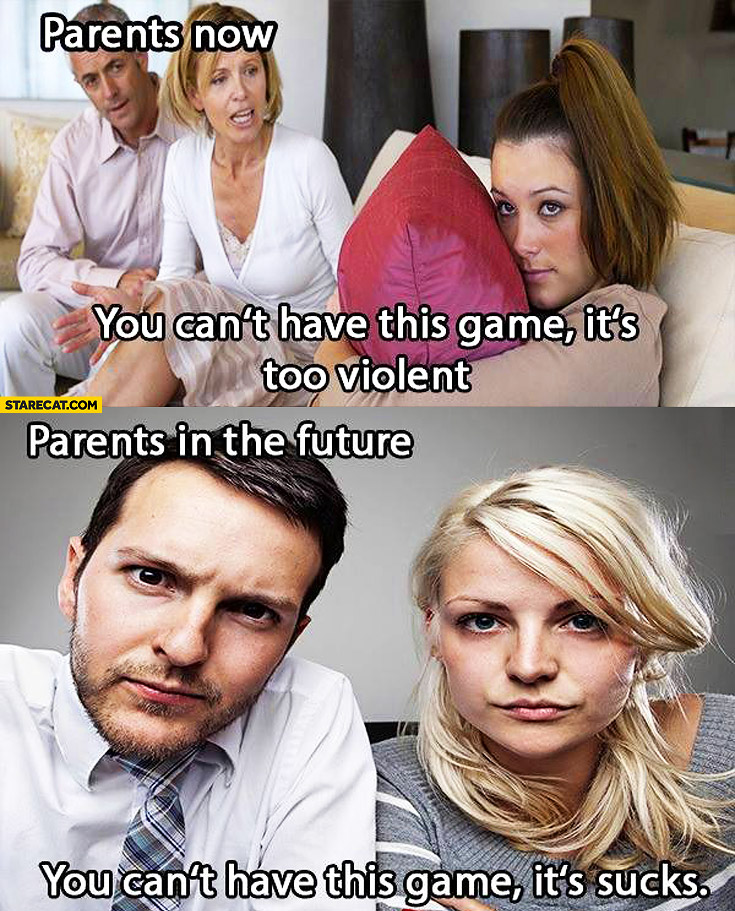 Parents in the future you can't have this game it sucks