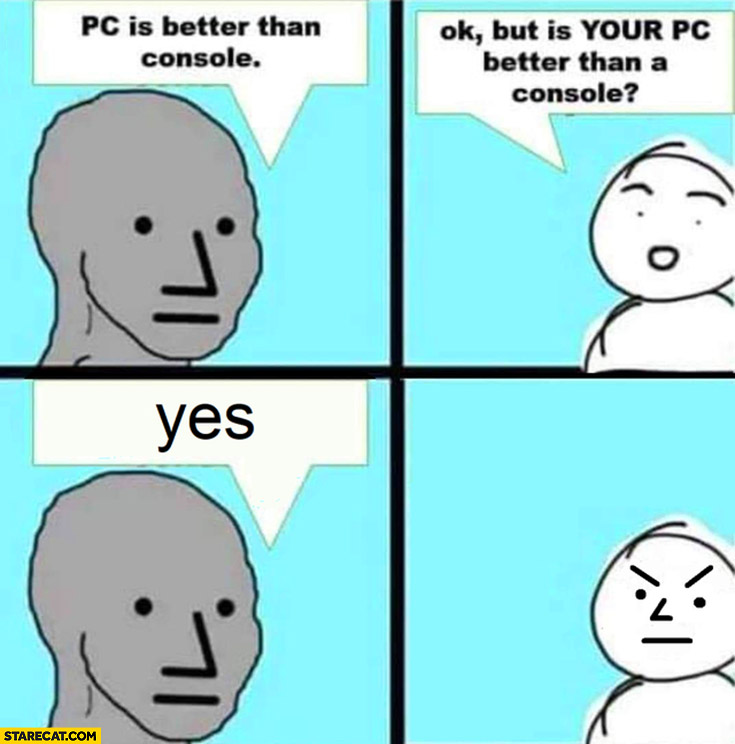 PC is better than console, ok but is your PC better than a console? Yes comic