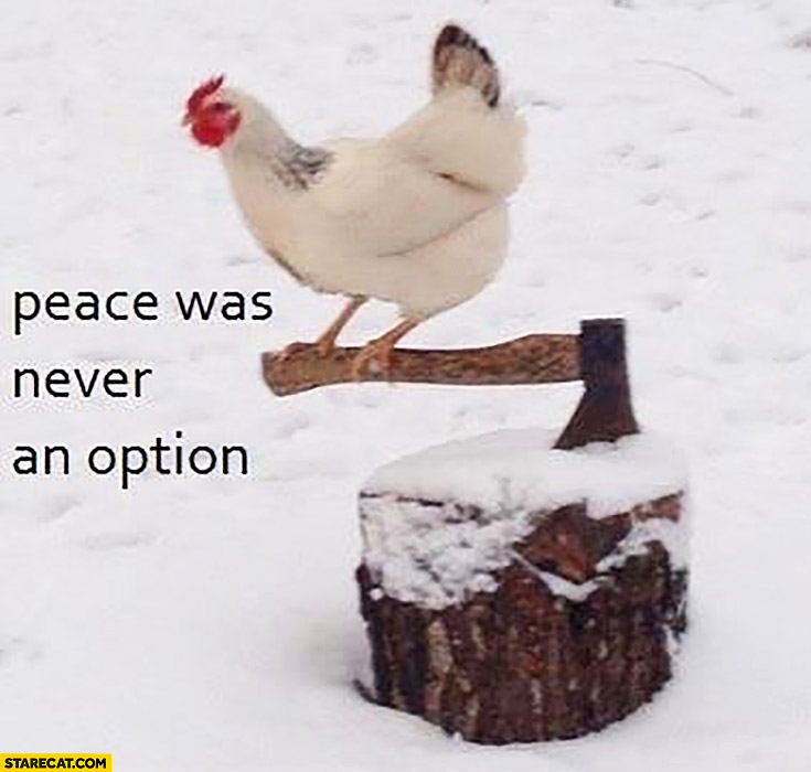Peace was never an option rooster on an axe