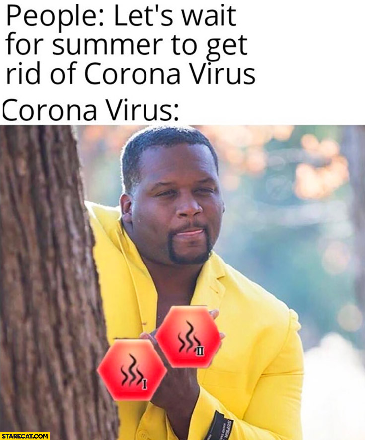 People let's wait for summer to get rid of corona virus, the virus getting ready